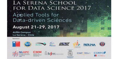 LA SERENA SCHOOL FOR DATA SCIENCE: APPLIED TOOLS FOR DATA-DRIVEN SCIENCES. AUGUST 21-29, 2017, SUPPORTED BY SCIAN/CIMT