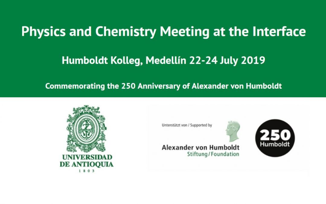 PHYSICS AND CHEMISTRY MEETING AT THE INTERFACE HUMBOLDT KOLLEG, MEDELLÍN 22-24 JULY 2019